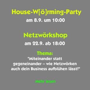 """House-W[ö]rming-Party am 8.9. um 10:00 Netzwörkshop am 22.9. ab 18:00 Thema: """"Miteinander statt gegeneinander - wie Netzwörken auch dein Business aufblühen lässt!"""""""