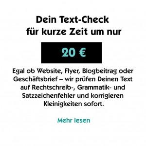 Dein Text-Check für kurze Zeit um nur 20 € Egal ob Website, Flyer, Blogbeitrag oder Geschäftsbrief – wir prüfen Deinen Text auf Rechtschreib-, Grammatik- und Satzzeichenfehler und korrigieren Kleinigkeiten sofort.