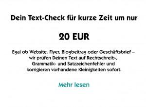 Dein Text-Check für kurze Zeit um nur 20 EUR Egal ob Website, Flyer, Blogbeitrag oder Geschäftsbrief – wir prüfen Deinen Text auf Rechtschreib-, Grammatik- und Satzzeichenfehler und korrigieren vorhandene Kleinigkeiten sofort.