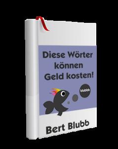 Diese Wörter können Geld kosten - Bert Blubb